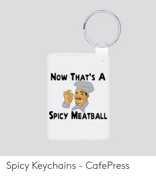 Now Thats A Spicy Meatball: Now THAT'S A  SPICY MEATBALL Spicy Keychains - CafePress