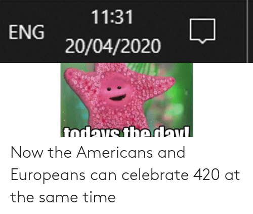at the same time: Now the Americans and Europeans can celebrate 420 at the same time