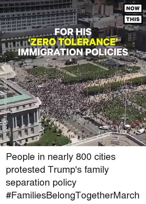 Family, Zero, and Immigration: NOW  THIS  FOR HIS  ZERO TOLERANCE  IMMIGRATION POLICIES People in nearly 800 cities protested Trump's family separation policy #FamiliesBelongTogetherMarch