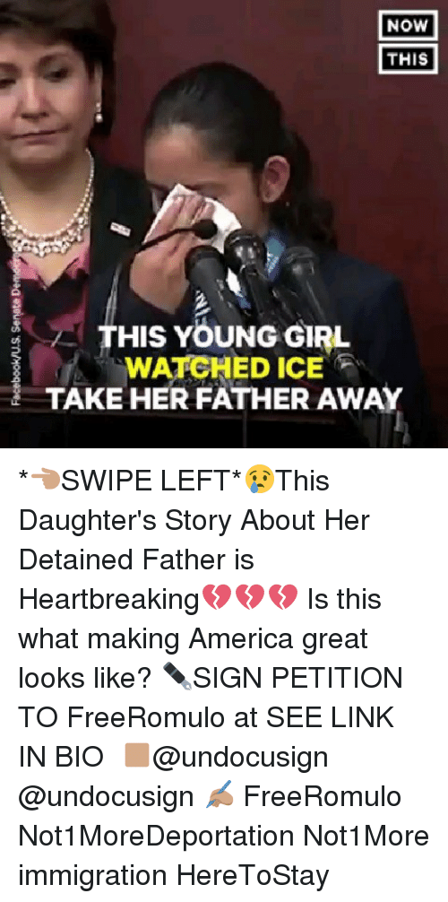 America, Memes, and Girl: NOW  THIS  HIS YOUNG GIRL  WATCHED ICE  TAKE HER FATHER AWAY  uf *👈🏽SWIPE LEFT*😢This Daughter's Story About Her Detained Father is Heartbreaking💔💔💔 Is this what making America great looks like? ✒SIGN PETITION TO FreeRomulo at SEE LINK IN BIO 🖎🏽@undocusign @undocusign ✍🏽 FreeRomulo Not1MoreDeportation Not1More immigration HereToStay