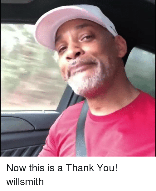 Memes, Thank You, and 🤖: Now this is a Thank You! willsmith