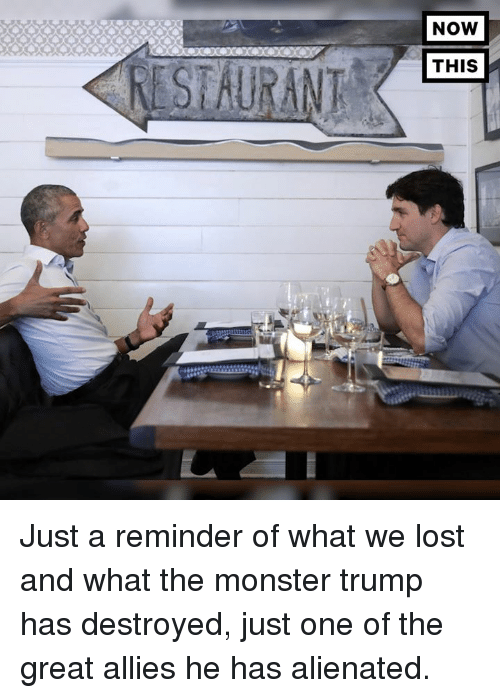 Monster, Lost, and Trump: NOW  THIS Just a reminder of what we lost and what the monster trump has destroyed, just one of the great allies he has alienated.