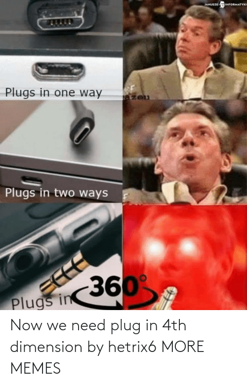 plug: Now we need plug in 4th dimension by hetrix6 MORE MEMES
