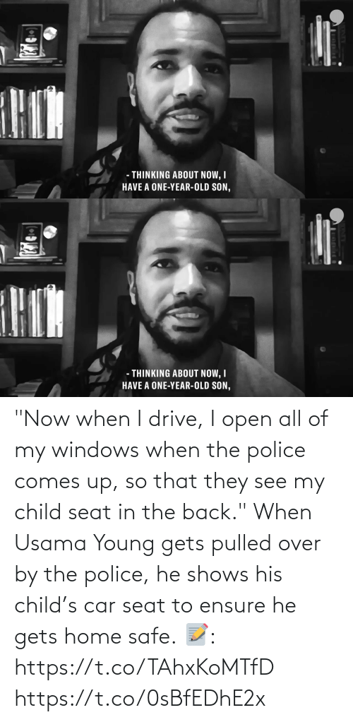 """Police: """"Now when I drive, I open all of my windows when the police comes up, so that they see my child seat in the back.""""  When Usama Young gets pulled over by the police, he shows his child's car seat to ensure he gets home safe.  📝: https://t.co/TAhxKoMTfD https://t.co/0sBfEDhE2x"""