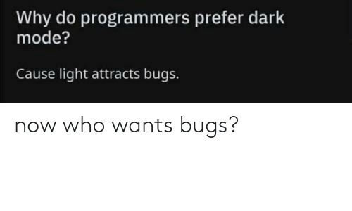 Wants: now who wants bugs?