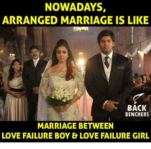 Arranged Marriage: NOWADAYS  ARRANGED MARRIAGE IS LIKE  BACK  BENCHERS  MARRIAGE BETWEEN  LOVE FAILURE BOY& LOVE FAILURE GIRL