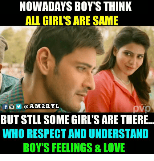 Girls, Love, and Memes: NOWADAYS BOY'S THINK  ALL GIRL'S ARE SAME  ovo  BUT STLL SOME GIRL'S ARE THERE..  WHO RESPECT AND UNDERSTAND  BOY'S FEELINGS & LOVE