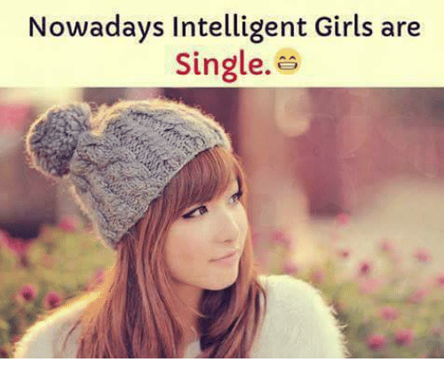 Girls, Memes, and Singles: Nowadays Intelligent Girls are  Singles