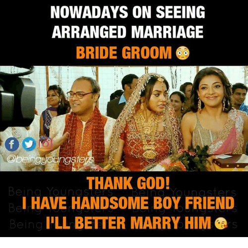 Arranged Marriage: NOWADAYS ON SEEING  ARRANGED MARRIAGE  BRIDE GROOM  THANK GOD!  Being Young st Youn asters  I HAVE HANDSOME BOY FRIEND  ILL BETTER MARRY HIM