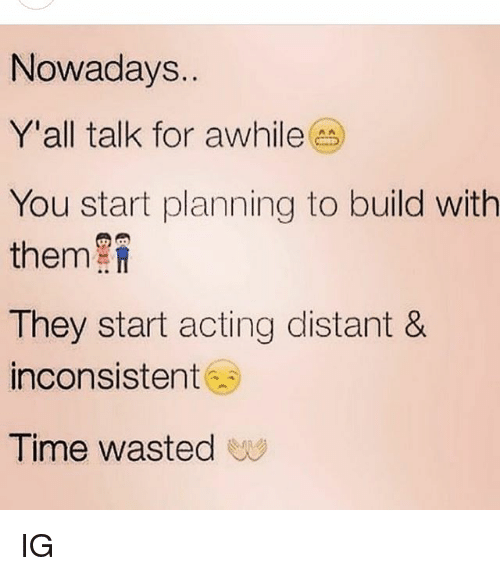 Nowadays Yall Talk For Awhile You Start Planning To Build