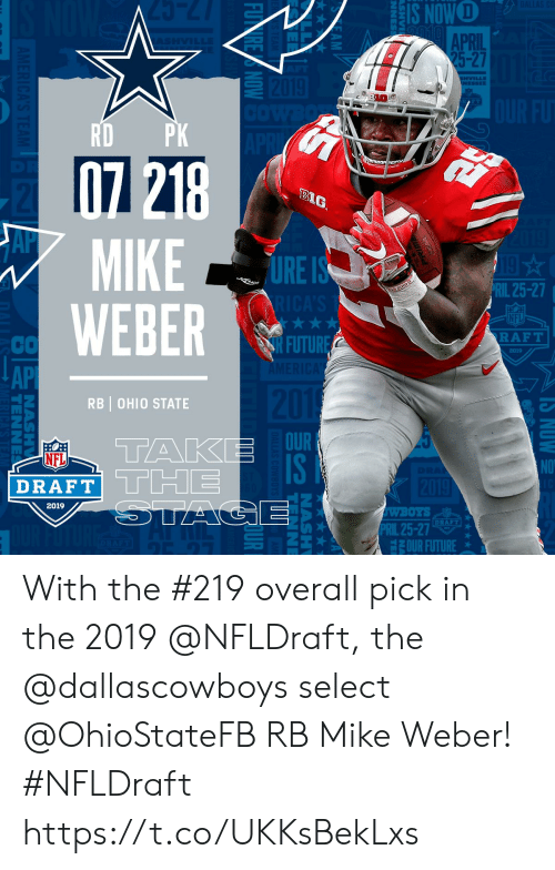 NFL draft: NOWO  APRIL  25-27  HVILLE  10  BIG  MIKE  WEBER  Al  URE  RIL 25-27  NFL  RAFT  CO  API  2  2019  RB | OHIO STATE  OUR  IS  NFL  DRAFT  THE  2019  WBOTS  PRİL 25-27  DRAFT  OUR FUTURE With the #219 overall pick in the 2019 @NFLDraft, the @dallascowboys select @OhioStateFB RB Mike Weber! #NFLDraft https://t.co/UKKsBekLxs