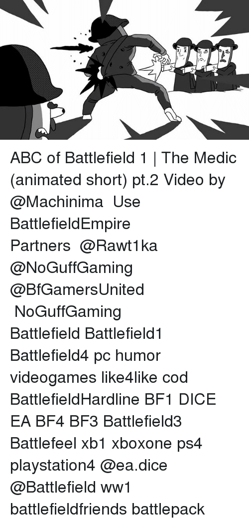 Battlefield 1: nQ  1H  I(I ABC of Battlefield 1 | The Medic (animated short) pt.2 Video by @Machinima ▃▃▃▃▃▃▃▃▃▃▃▃▃▃▃▃▃▃▃▃ ☛Use BattlefieldEmpire ▃▃▃▃▃▃▃▃▃▃▃▃▃▃▃▃▃▃▃▃ Partners ↯ ☛@Rawt1ka ☛@NoGuffGaming ☛@BfGamersUnited ▃▃▃▃▃▃▃▃▃▃▃▃▃▃▃▃▃▃▃▃ NoGuffGaming Battlefield Battlefield1 Battlefield4 pc humor videogames like4like cod BattlefieldHardline BF1 DICE EA BF4 BF3 Battlefield3 Battlefeel xb1 xboxone ps4 playstation4 @ea.dice @Battlefield ww1 battlefieldfriends battlepack
