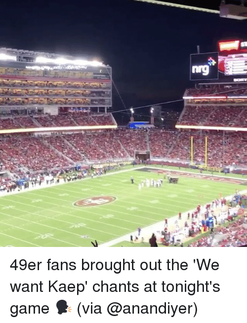 49er: nrg 49er fans brought out the 'We want Kaep' chants at tonight's game 🗣 (via @anandiyer)