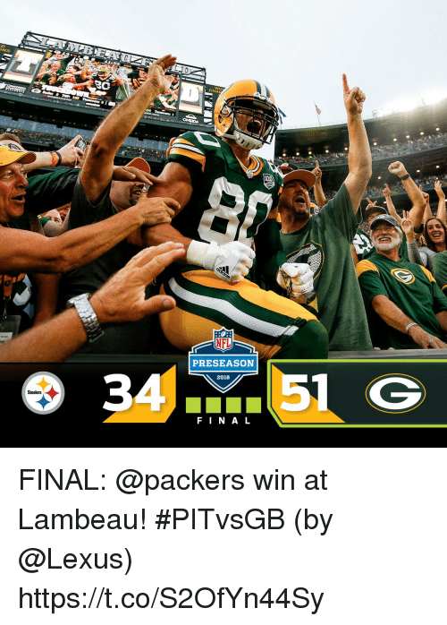 Lexus, Memes, and Packers: NS  CHA  PRESEASON  2018  3  Steelers  FINAL FINAL: @packers win at Lambeau! #PITvsGB  (by @Lexus) https://t.co/S2OfYn44Sy