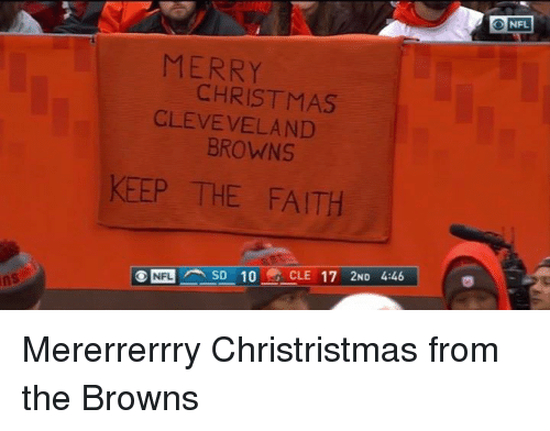 Keep The Faith: ns  MERRY  CHRISTMAS  CLEVEVELAND  BROWNS  KEEP THE FAITH  NFL SD 10  CLE 17 2ND 4:46  NFL Mererrerrry Christristmas from the Browns