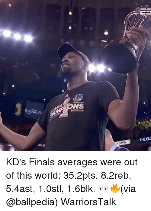 Basketball, Finals, and Golden State Warriors: NS  OLD  THE CLO KD's Finals averages were out of this world: 35.2pts, 8.2reb, 5.4ast, 1.0stl, 1.6blk. 👀🔥(via @ballpedia) WarriorsTalk