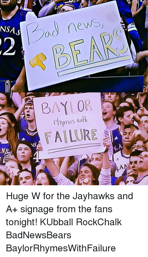 Kansas University Memes: NSA  ANS  CAO  news  BAY 0  hymes with Huge W for the Jayhawks and A+ signage from the fans tonight! KUbball RockChalk BadNewsBears BaylorRhymesWithFailure