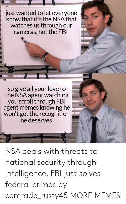 intelligence: NSA deals with threats to national security through intelligence, FBI just solves federal crimes by comrade_rusty45 MORE MEMES