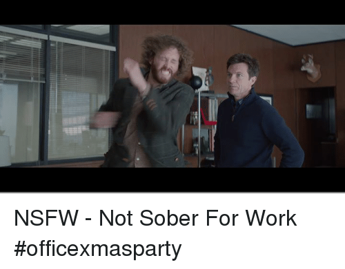 Memes, Nsfw, and Sober: NSFW - Not Sober For Work #officexmasparty