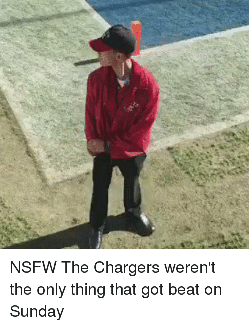 Nfl, Nsfw, and Chargers: NSFW The Chargers weren't the only thing that got beat on Sunday