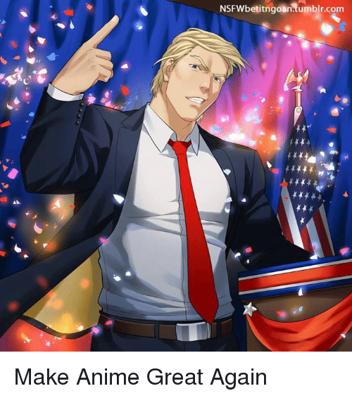 25 Best Memes About Make Anime Great Again Make Anime Great Again Memes