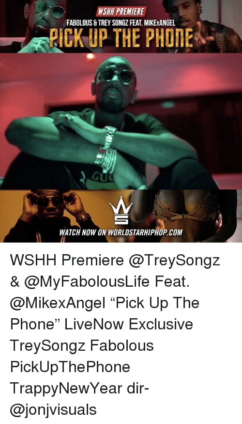 """Fabolous, Memes, and Trey Songz: NSHH PREMIER  FABOLOUS &TREY SONGZ FEAT MIKExANGEL  PICK UP THE PHONE  WATCH NOW ON WORLDSTARHIPHOP COM WSHH Premiere @TreySongz & @MyFabolousLife Feat. @MikexAngel """"Pick Up The Phone"""" LiveNow Exclusive TreySongz Fabolous PickUpThePhone TrappyNewYear dir- @jonjvisuals"""