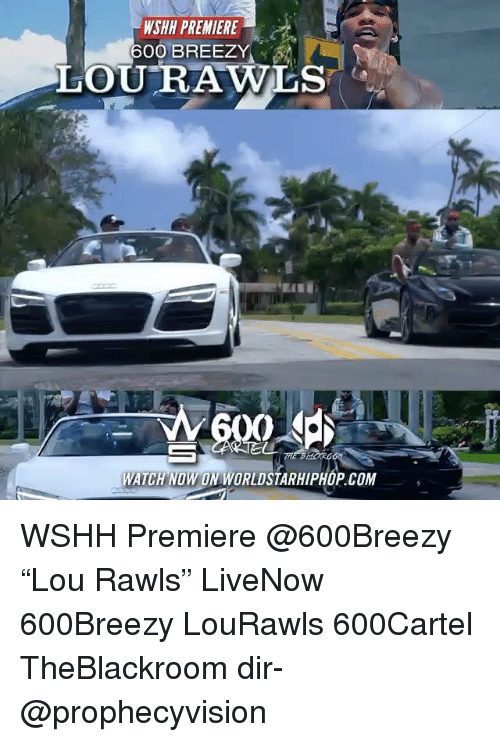"Memes, Worldstarhiphop, and Wshh: NSHH PREMIERE  600 BREEZY  OU RAWLS  WATCH NOW ON WORLDSTARHIPHOP COM WSHH Premiere @600Breezy ""Lou Rawls"" LiveNow 600Breezy LouRawls 600Cartel TheBlackroom dir- @prophecyvision"