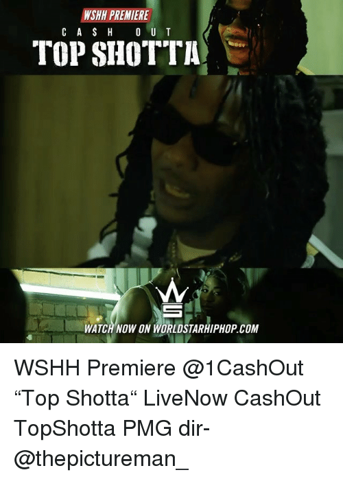 "Memes, Worldstarhiphop, and Wshh: NSHH PREMIERE  C A S H  O U T  TOP SHOTTA  WATCH NOW ON WORLDSTARHIPHOP COM WSHH Premiere @1CashOut ""Top Shotta"" LiveNow CashOut TopShotta PMG dir- @thepictureman_"