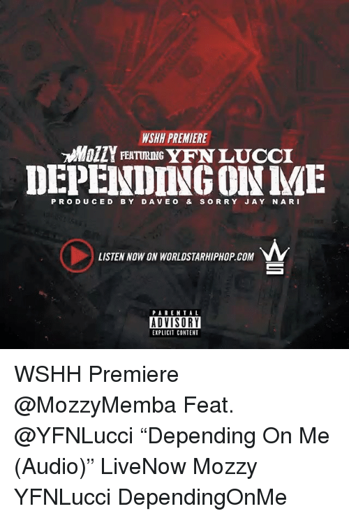 "Memes, Parental Advisory, and Worldstarhiphop: NSHH PREMIERE  FEATURING  DEPENDING ME  PRODUCED BY DAVE o & So RRY JA Y N A RI  LISTEN NOW ON WORLDSTARHIPHOP COM  PARENTAL  ADVISORY  EXPLICIT CONTENT WSHH Premiere @MozzyMemba Feat. @YFNLucci ""Depending On Me (Audio)"" LiveNow Mozzy YFNLucci DependingOnMe"
