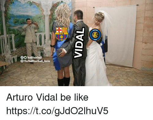 Vidal: NTER  TrollFootball  The TrollFootball Insta Arturo Vidal be like https://t.co/gJdO2lhuV5