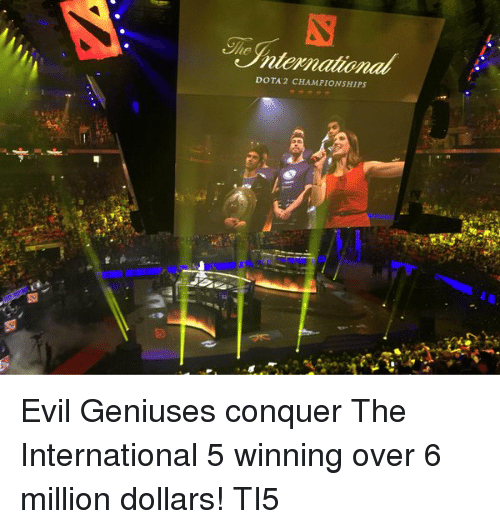 evil genius: nternational  CHAMPIONSHIPS Evil Geniuses conquer The International 5 winning over 6 million dollars! TI5