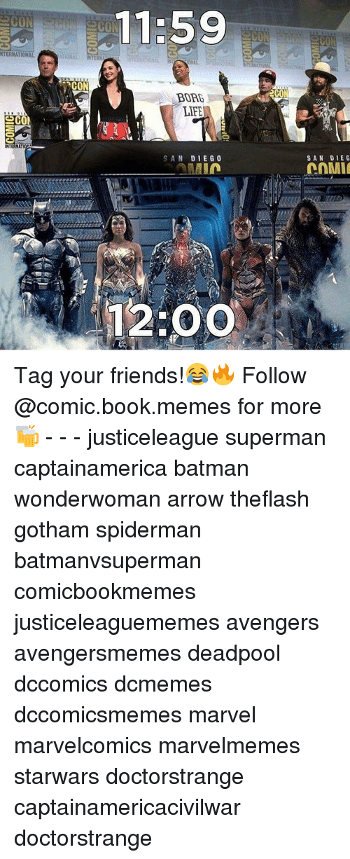 Bored, SpiderMan, and Superman: NTERNATIONAL  SECON  NTERNA  aCON  11:59  BORE  LIFE  SAN DIEGO  MIn  12:00  2CON  SAN DIE G Tag your friends!😂🔥 Follow @comic.book.memes for more🍻 - - - justiceleague superman captainamerica batman wonderwoman arrow theflash gotham spiderman batmanvsuperman comicbookmemes justiceleaguememes avengers avengersmemes deadpool dccomics dcmemes dccomicsmemes marvel marvelcomics marvelmemes starwars doctorstrange captainamericacivilwar doctorstrange