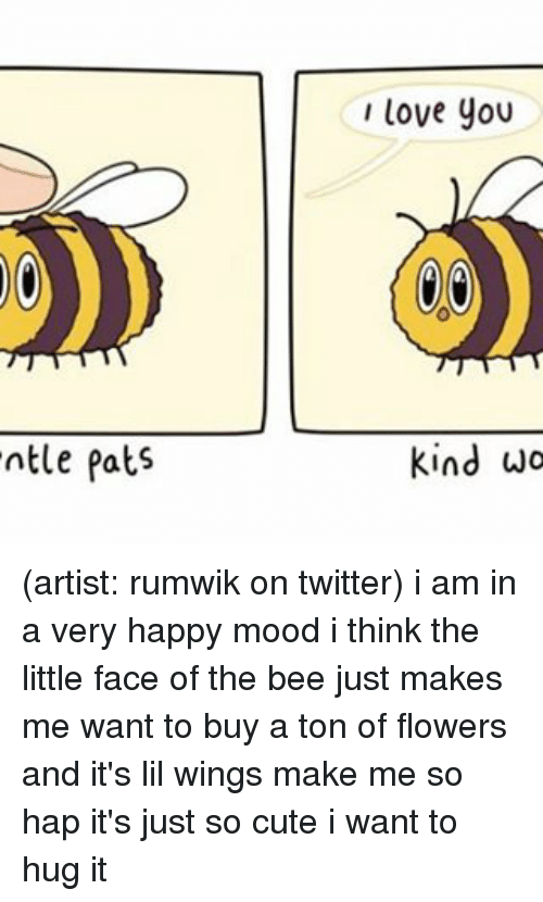 cuteness: ntle Pats  I love you  kind wo (artist: rumwik on twitter) i am in a very happy mood i think the little face of the bee just makes me want to buy a ton of flowers and it's lil wings make me so hap it's just so cute i want to hug it