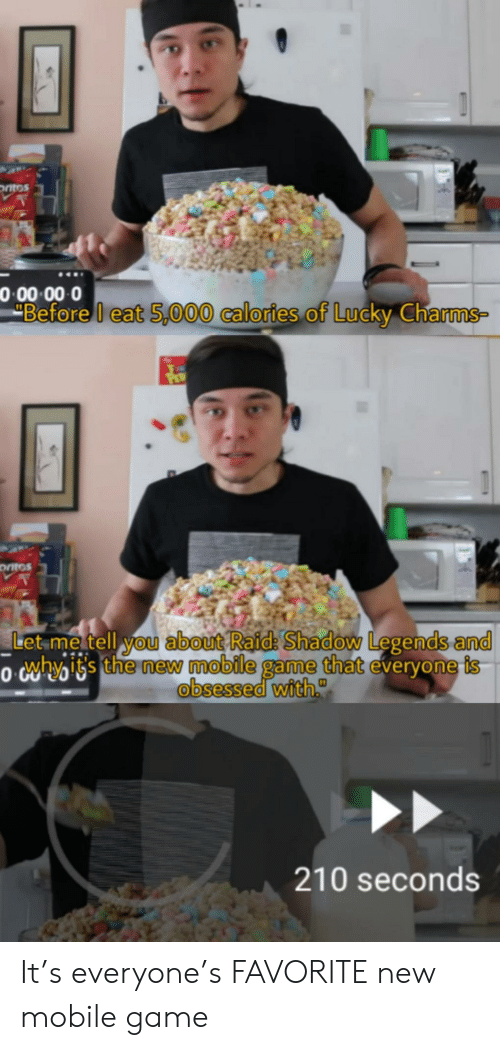 charms: ntos  0 00 00 0  Before I eat 5,000 calories of Lucky Charms-  ontos  Let me tell you about Raid: Shadow Legends and  o whyiss the new mobile game that everyone is  obsessed with.  210 seconds It's everyone's FAVORITE new mobile game
