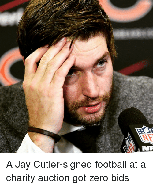 Jay Cutler: NTR A Jay Cutler-signed football at a charity auction got zero bids