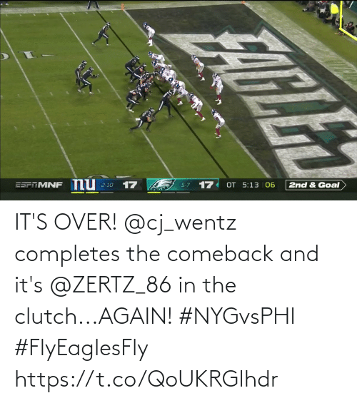 Comeback: nu  17  17  OT 5:13 06  ESPRMNF  2nd & Goal  2-10  5-7 IT'S OVER!  @cj_wentz completes the comeback and it's @ZERTZ_86 in the clutch...AGAIN! #NYGvsPHI #FlyEaglesFly https://t.co/QoUKRGlhdr