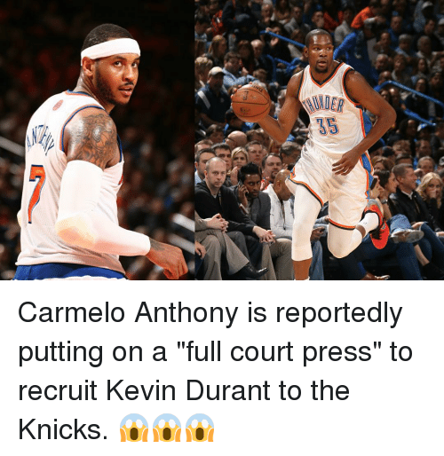 "Carmelo Anthony, Kevin Durant, and Sports: NUER  5 Carmelo Anthony is reportedly putting on a ""full court press"" to recruit Kevin Durant to the Knicks. 😱😱😱"