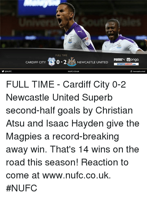 Goals, Memes, and Record: @NUFC  FULL TIME  CARDIFF CITY  0-2RIL NEWCASTLE UNITED  NUFCCOUK  PIUMAN Wonga  SPORTSDIRECT.coM  f newcastleunited FULL TIME - Cardiff City 0-2 Newcastle United  Superb second-half goals by Christian Atsu and Isaac Hayden give the Magpies a record-breaking away win.  That's 14 wins on the road this season!  Reaction to come at www.nufc.co.uk. #NUFC