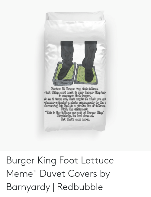 """Barnyardy: Number 15 Burger ting foot lettuee.  last thing yourd want in your Burger King bur  is someone's foot fungus.  ut as it turns out, that might be what you ge  channer uploadeda photo anonymously to the  showeasing his feet in a plastic bin of lettuea  Wrth the statements  This is the lettuee you cat at Burger King  Admittedly, he had shoes on  But that's even worse Burger King Foot Lettuce Meme"""" Duvet Covers by Barnyardy 
