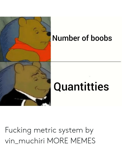metric system: Number of boobs  Quantitties Fucking metric system by vin_muchiri MORE MEMES