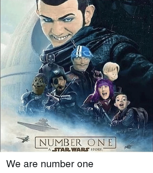 Memes, Star Wars, and 🤖: NUMBER ONE  A STAR WARS STORY We are number one