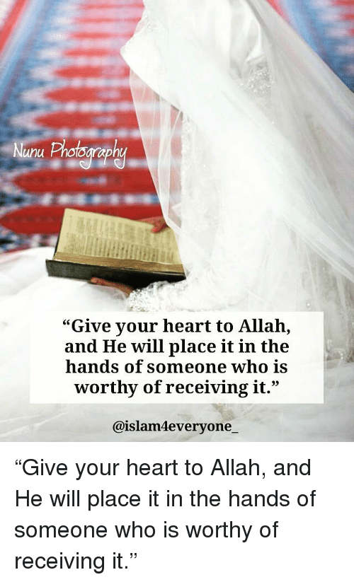 """Nunu: Nunu Protograph  """"Give your heart to Allah,  and He will place it in the  hands of someone who is  worthy of receiving it.""""  @islam everyone """"Give your heart to Allah, and He will place it in the hands of someone who is worthy of receiving it."""""""