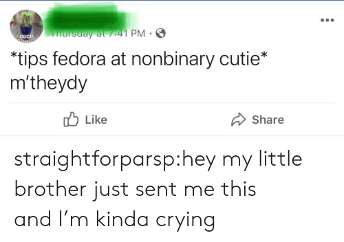 Fedora: nursday at /41 PM  OUCH  *tips fedora at nonbinary cutie*  m'theydy  Like  Share straightforparsp:hey my little brother just sent me this and I'm kinda crying