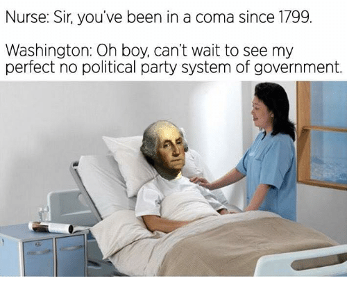 Waiting...: Nurse: Sir, you've been in a coma since 1799.  Washington: Oh boy, can't wait to see my  perfect no political party system of government.