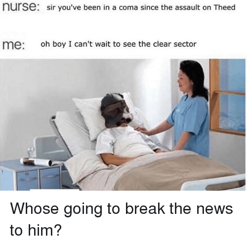 News, Star Wars, and Break: nurse: sir you've been in a coma since the assault on Theed  me: oh boy I can't wait to see the clear sector Whose going to break the news to him?