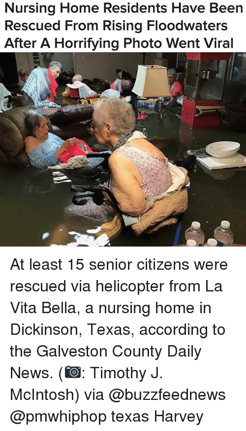 Senioritis: Nursing Home Residents Have Been  Rescued From Rising Floodwaters  After A Horrifying Photo Went Viral  iI At least 15 senior citizens were rescued via helicopter from La Vita Bella, a nursing home in Dickinson, Texas, according to the Galveston County Daily News. (📷: Timothy J. McIntosh) via @buzzfeednews @pmwhiphop texas Harvey