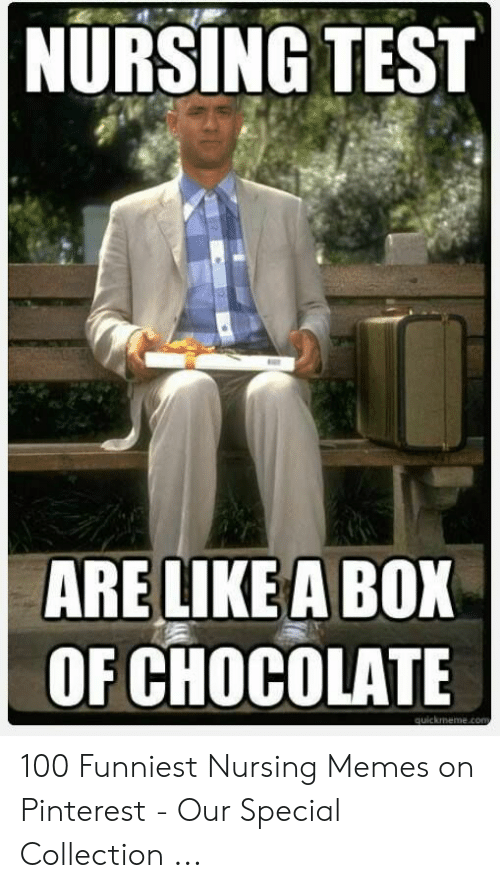Nurse Meme: NURSING TEST  ARELIKE ABOX  OF CHOCOLATE 100 Funniest Nursing Memes on Pinterest - Our Special Collection ...