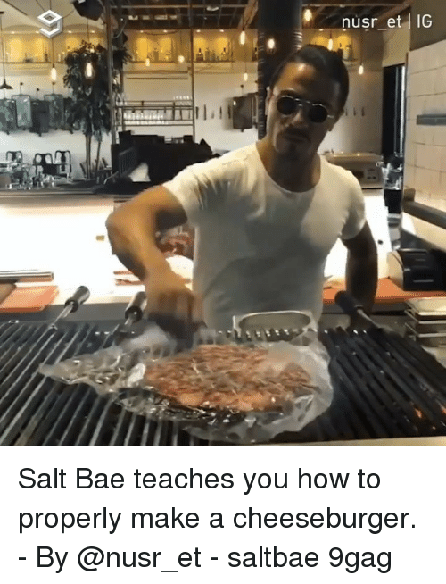 Saltbae: nusr_et IG Salt Bae teaches you how to properly make a cheeseburger. - By @nusr_et - saltbae 9gag