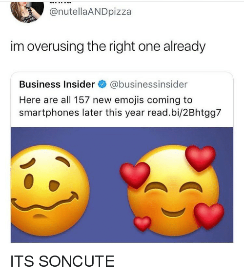 smartphones: @nutellaANDpizza  im overusing the right one already  Business Insider @businessinsider  Here are all 157 new emojis coming to  smartphones later this year read.bi/2Bhtgg7 ITS SONCUTE