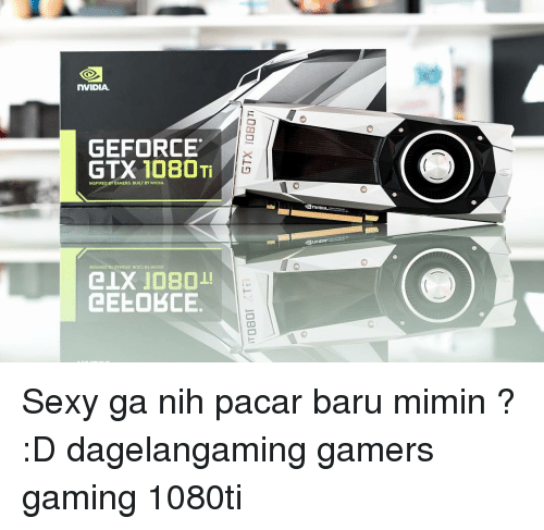 Nvidia: nVIDIA.  GEFORCE  GTX 1080 Ti  NSPIRED BY GAMERS. BUILT BY NVIDIA.  CELOBCE  2nVIDIA. Sexy ga nih pacar baru mimin ? :D dagelangaming gamers gaming 1080ti